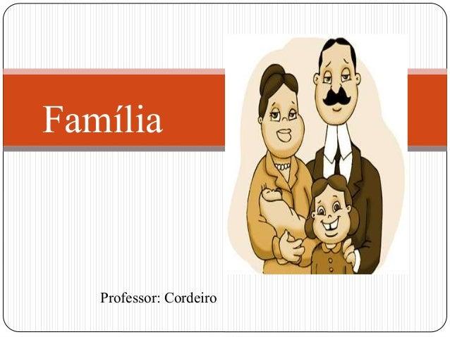 Professor: Cordeiro Família