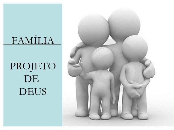 Família Projeto De Deus: Família: Projeto De Deus (parte 3/3