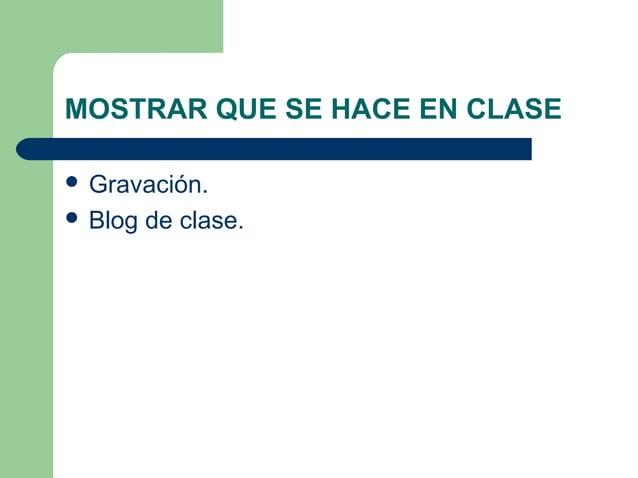 MOSTRAR QUE SE HACE EN CLASE  Gravación.  Blog de clase.