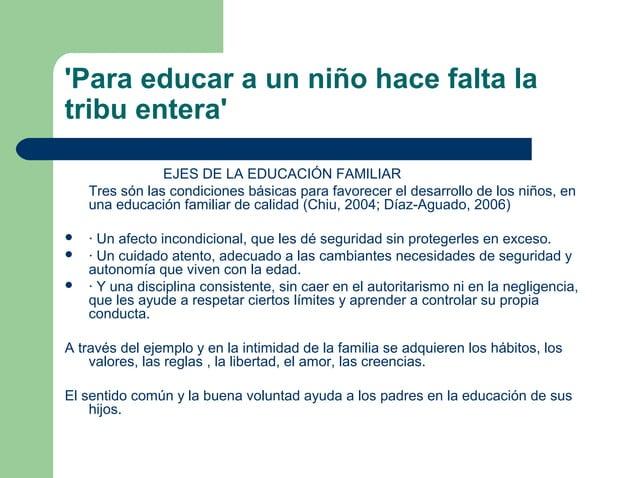 'Para educar a un niño hace falta la tribu entera' EJES DE LA EDUCACIÓN FAMILIAR Tres són las condiciones básicas para fav...
