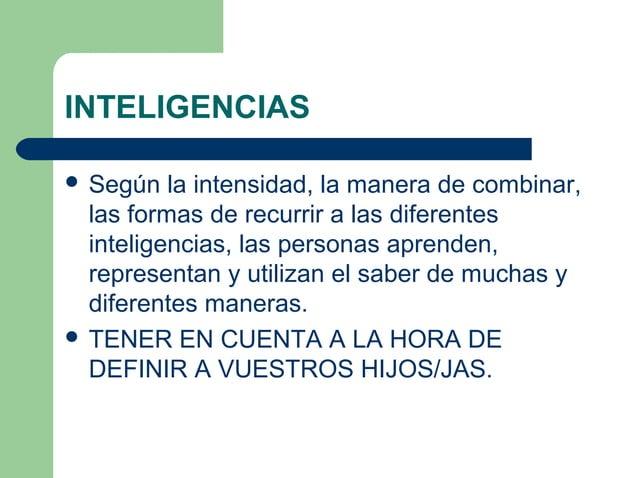 INTELIGENCIAS  Según la intensidad, la manera de combinar, las formas de recurrir a las diferentes inteligencias, las per...