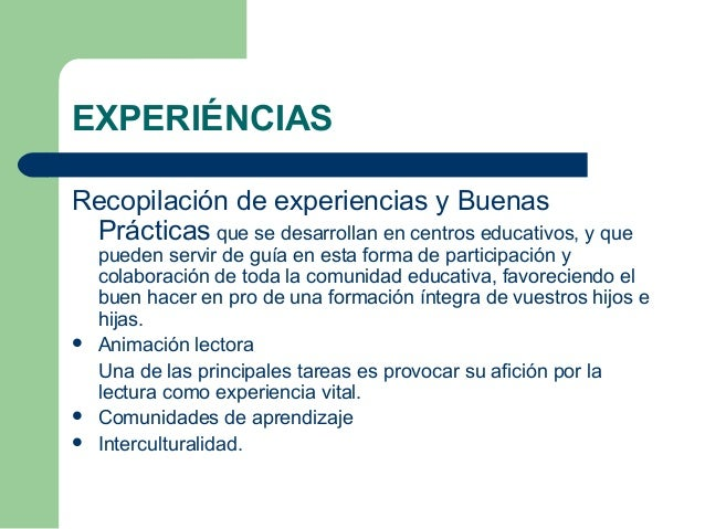 EXPERIÉNCIAS Recopilación de experiencias y Buenas Prácticas que se desarrollan en centros educativos, y que pueden servir...