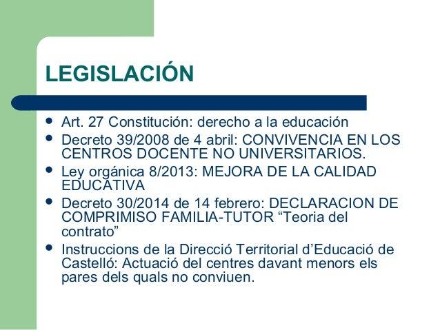 LEGISLACIÓN  Art. 27 Constitución: derecho a la educación  Decreto 39/2008 de 4 abril: CONVIVENCIA EN LOS CENTROS DOCENT...