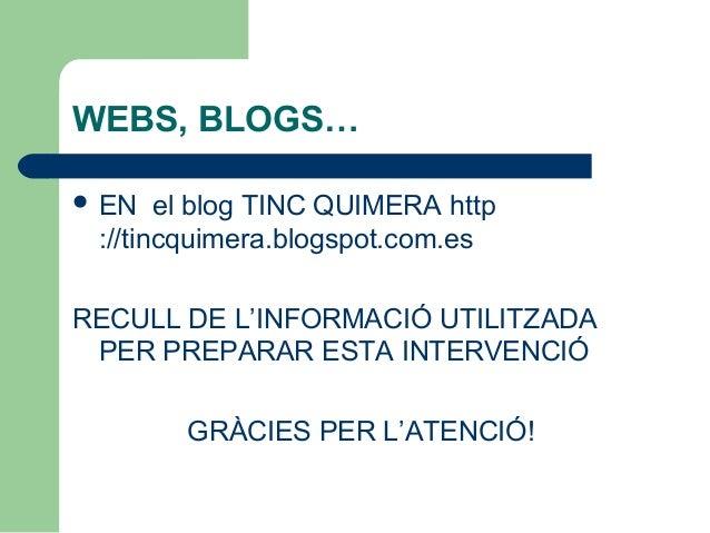 WEBS, BLOGS…  EN el blog TINC QUIMERA http ://tincquimera.blogspot.com.es RECULL DE L'INFORMACIÓ UTILITZADA PER PREPARAR ...