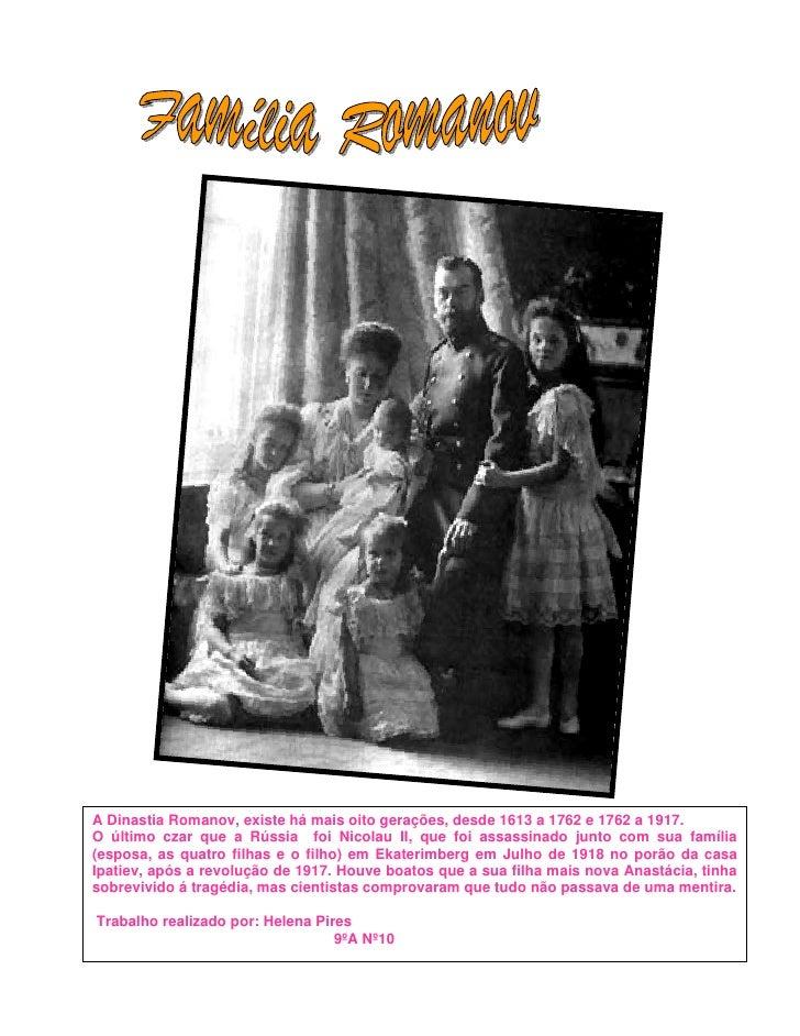 A Dinastia Romanov, existe há mais oito gerações, desde 1613 a 1762 e 1762 a 1917. O último czar que a Rússia foi Nicolau ...