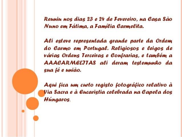 Reuniu nos dias 23 e 24 de Fevereiro, na Casa SãoNuno em Fátima, a Família Carmelita.Ali esteve representada grande parte ...