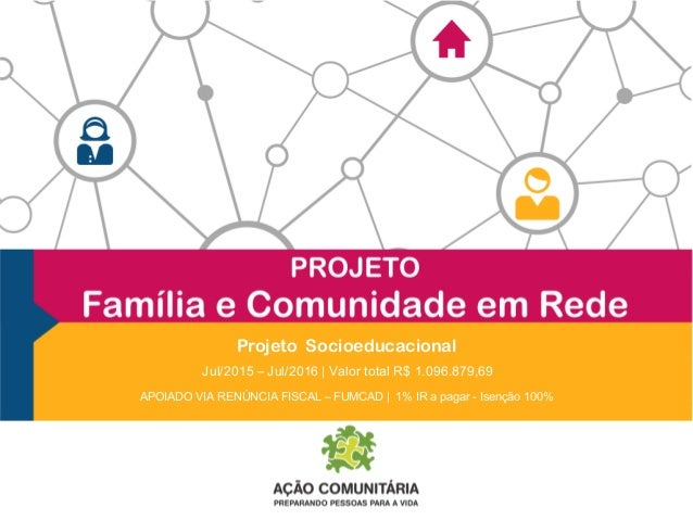 Projeto Socioeducacional APOIADO VIA RENÚNCIA FISCAL – FUMCAD | 1% IR a pagar - Isenção 100% Jul/2015 – Jul/2016 | Valor t...