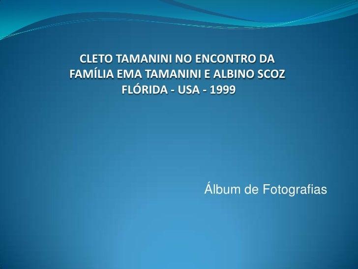 CLETO TAMANINI NO ENCONTRO DAFAMÍLIA EMA TAMANINI E ALBINO SCOZ<br />FLÓRIDA - USA - 1999<br />Álbum de Fotografias<br />