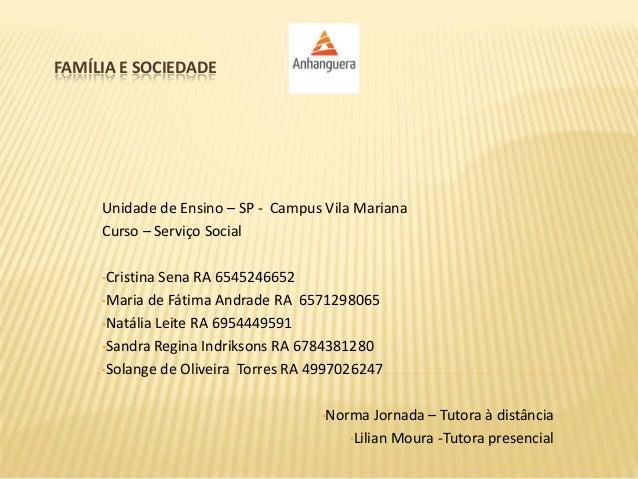 FAMÍLIA E SOCIEDADE Unidade de Ensino – SP - Campus Vila Mariana Curso – Serviço Social •Cristina Sena RA 6545246652 •Mari...