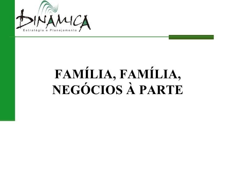 FAMÍLIA, FAMÍLIA, NEGÓCIOS À PARTE
