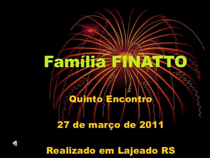 Família FINATTO Quinto Encontro 27 de março de 2011 Realizado em Lajeado RS
