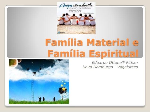 Família Material e Família Espiritual Eduardo Ottonelli Pithan Novo Hamburgo - Vagalumes