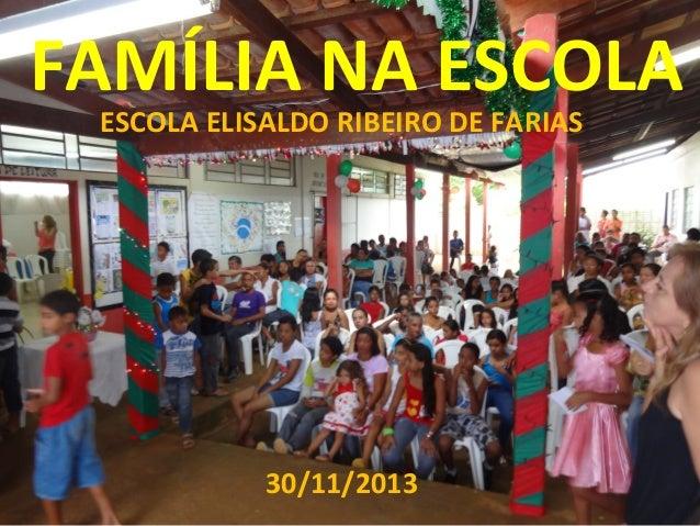 FAMÍLIA NA ESCOLA ESCOLA ELISALDO RIBEIRO DE FARIAS  30/11/2013