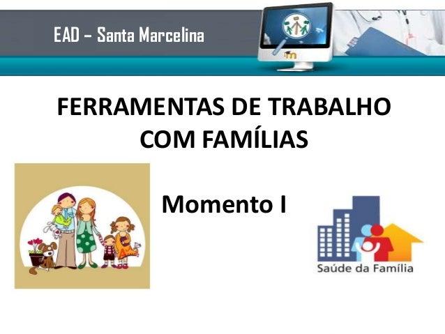 FERRAMENTAS DE TRABALHOCOM FAMÍLIASMomento IEAD – Santa Marcelina