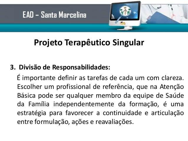 Projeto Terapêutico Singular3. Divisão de Responsabilidades:É importante definir as tarefas de cada um com clareza.Escolhe...