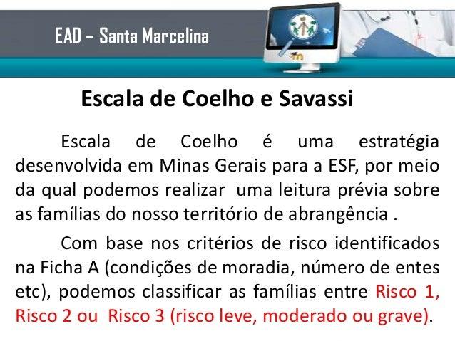 Escala de Coelho e SavassiEscala de Coelho é uma estratégiadesenvolvida em Minas Gerais para a ESF, por meioda qual podemo...