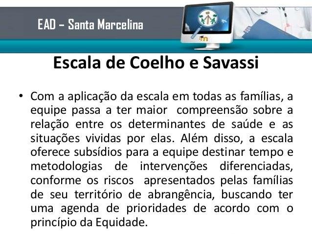 Escala de Coelho e Savassi• Com a aplicação da escala em todas as famílias, aequipe passa a ter maior compreensão sobre ar...