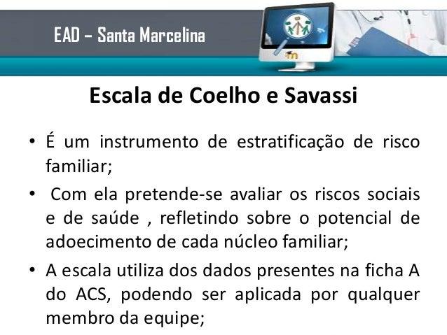 Escala de Coelho e Savassi• É um instrumento de estratificação de riscofamiliar;• Com ela pretende-se avaliar os riscos so...
