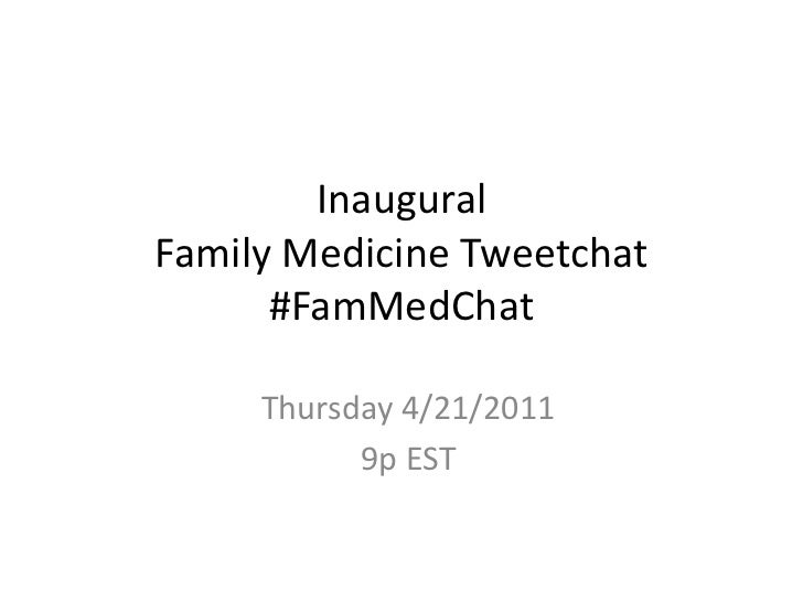 Inaugural Family Medicine Tweetchat#FamMedChat<br />Thursday 4/21/2011<br />9p EST<br />