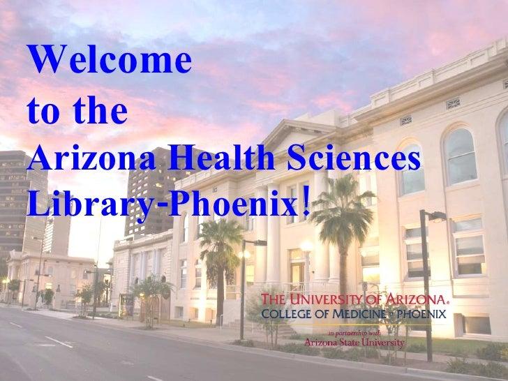 Welcome  to the  Arizona Health Sciences Library-Phoenix!