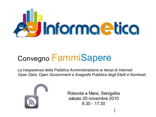1 Convegno FammiSapere La trasparenza della Pubblica Amministrazione ai tempi di Internet: Open Data, Open Government ...