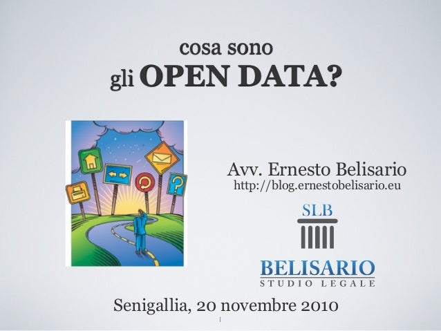1 Avv. Ernesto Belisario http://blog.ernestobelisario.eu Senigallia, 20 novembre 2010 cosa sono gli OPEN DATA?
