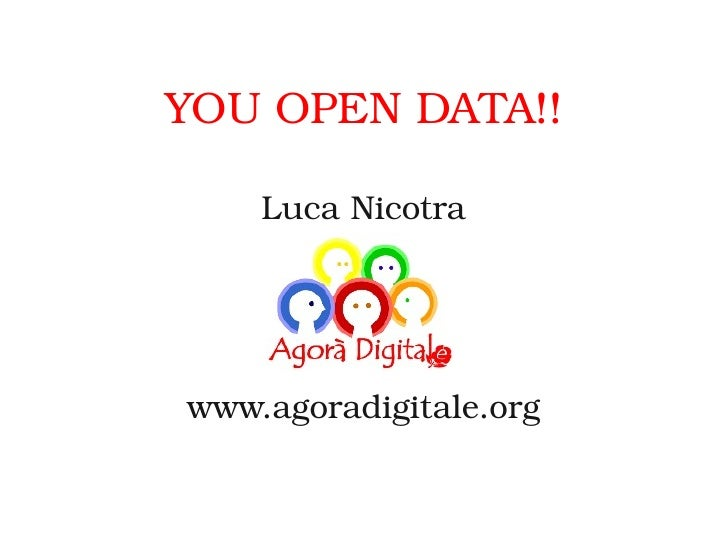 YOU OPEN DATA!!    Luca Nicotrawww.agoradigitale.org