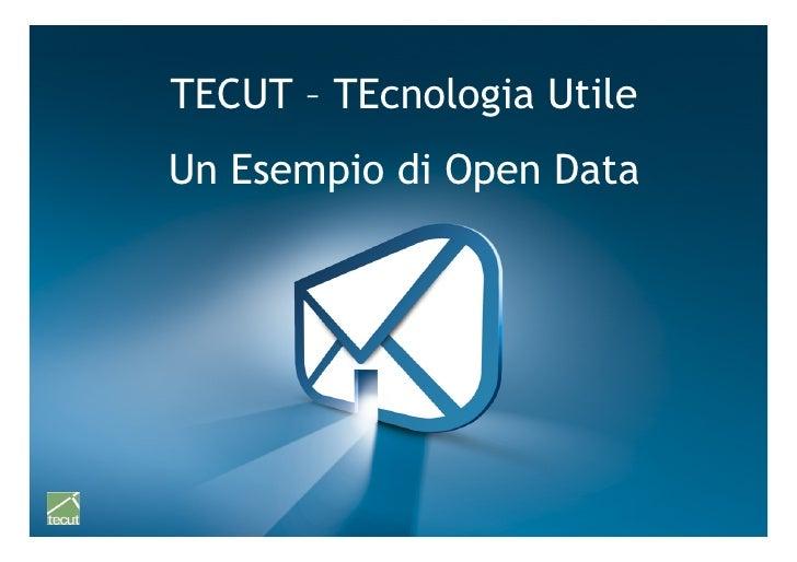 TECUT – TEcnologia Utile   Un Esempio di Open DataProgetto Tecut - TECUT 2.0 – Emanuele Frontoni   1
