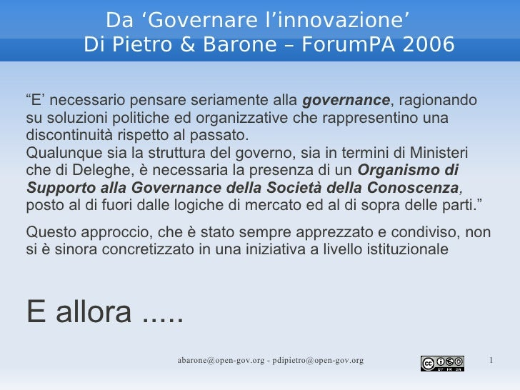 """Da 'Governare l'innovazione'        Di Pietro & Barone – ForumPA 2006""""E' necessario pensare seriamente alla governance, ra..."""
