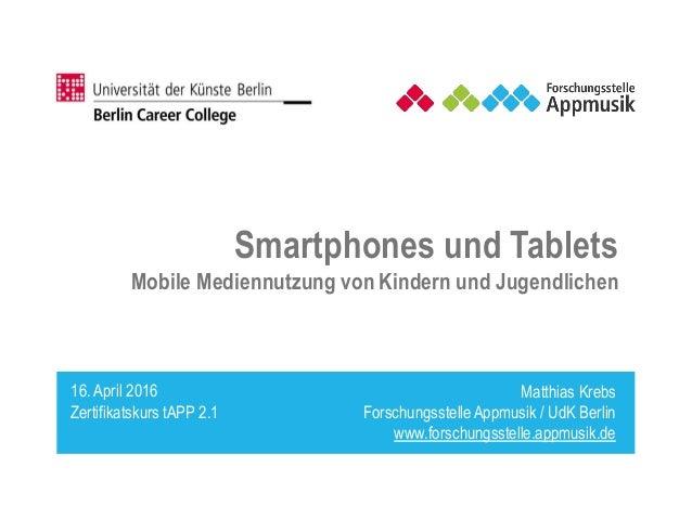 Matthias Krebs ForschungsstelleAppmusik / UdK Berlin www.forschungsstelle.appmusik.de Smartphones und Tablets Mobile Medie...