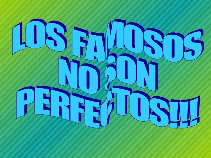 LOS FAMOSOS  NO SON  PERFECTOS!!!