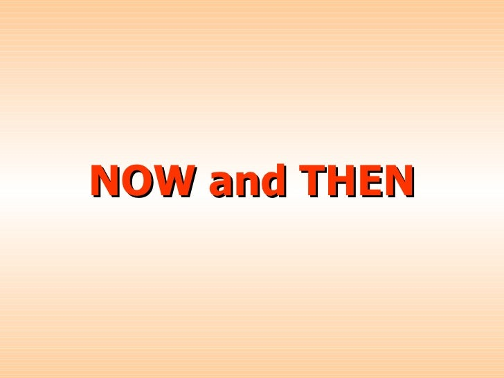 NOW and THEN