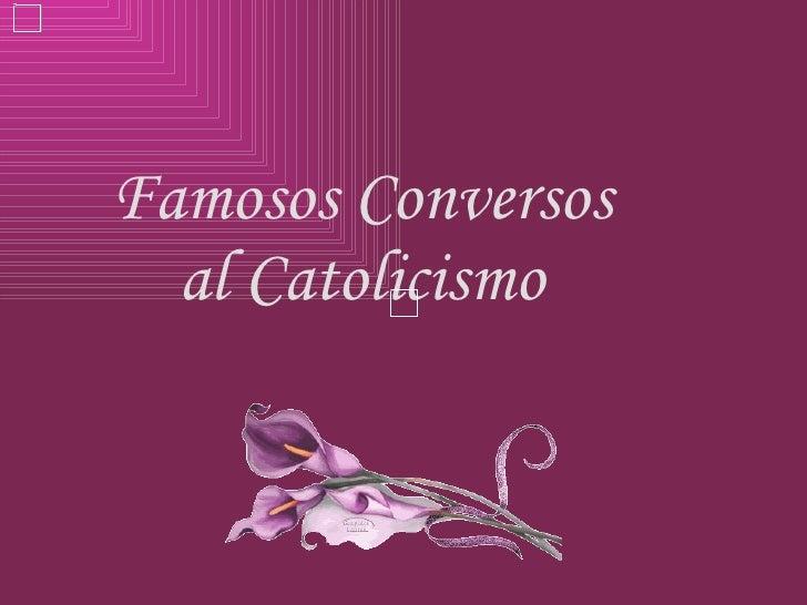 Famosos Conversos al Catolicismo