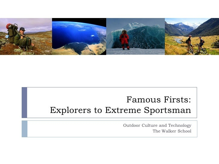 Famous Firsts: Explorers to Extreme Sportsman                 Outdoor Culture and Technology                              ...