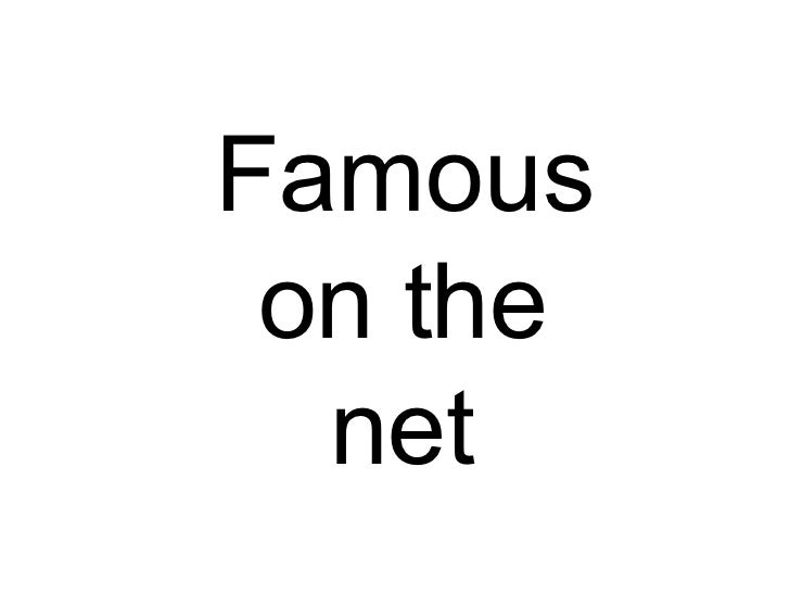Famous on the net