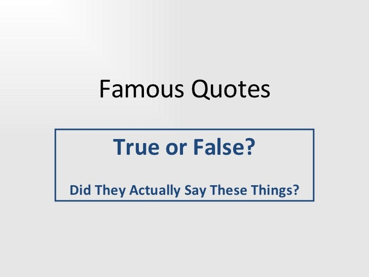 Famous Quotes True or False? Did They Actually Say These Things?