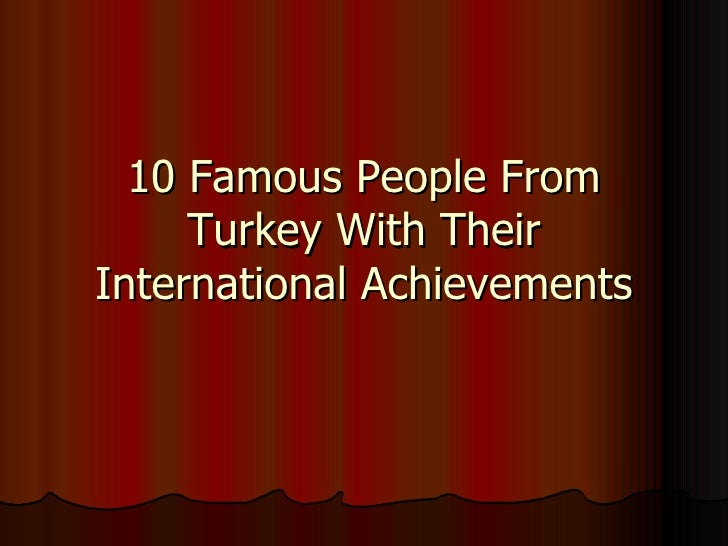 10 Famous People From Turkey With Their International Achievements