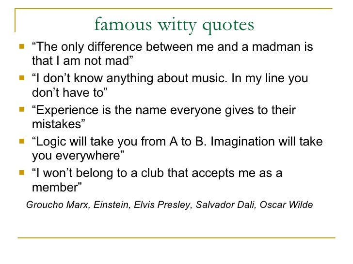 "famous witty quotes  <ul><li>"" The only difference between me and a madman is that I am not mad"" </li></ul><ul><li>"" I don..."