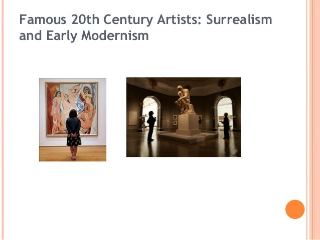 Famous 20th Century Artists: Surrealismand Early Modernism