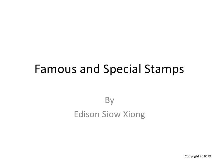 Famous and Special Stamps<br />By <br />Edison Siow Xiong<br />Copyright 2010 ©<br />