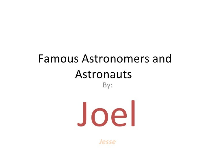Famous Astronomers and Astronauts  By: Joel Jesse