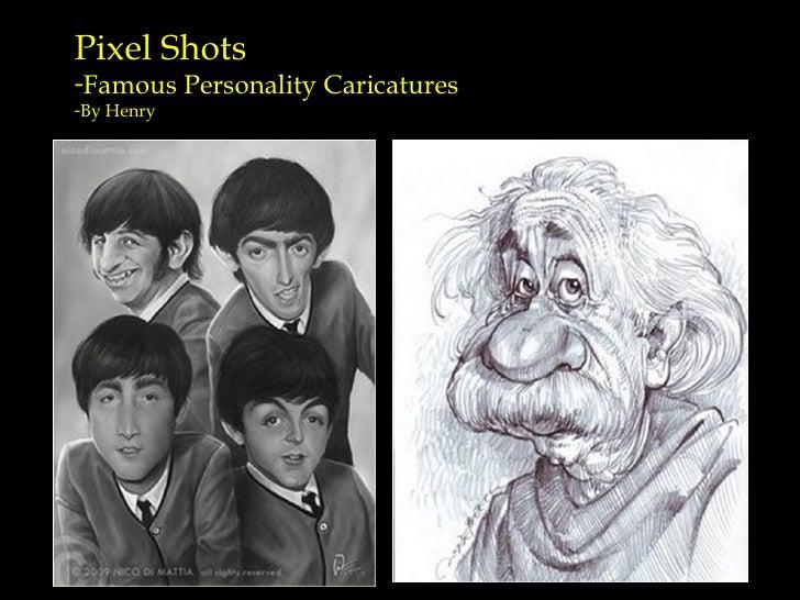 <ul><li>Pixel Shots  </li></ul><ul><li>Famous Personality Caricatures </li></ul><ul><li>By Henry </li></ul>