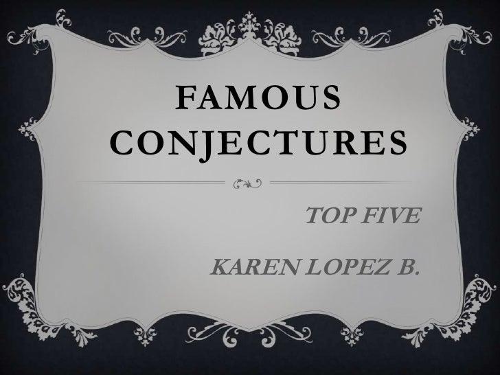 Famous conjectures<br />TOP FIVE<br />KAREN LOPEZ B.<br />