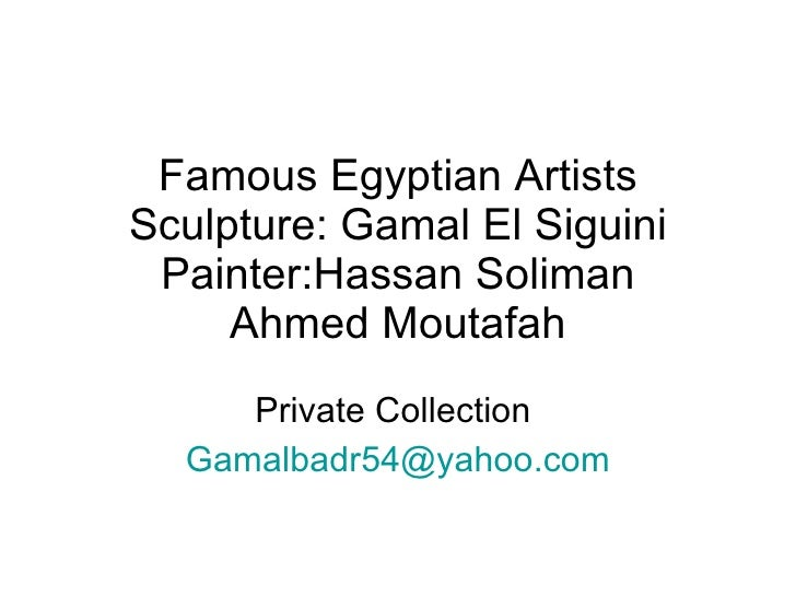 Famous Egyptian Artists Sculpture: Gamal El Siguini Painter:Hassan Soliman Ahmed Moutafah Private Collection  [email_addre...