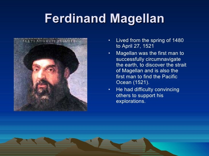 the life and explorations of ferdinand magellan Ferdinand magellan was a portuguese  and this injury caused him to walk with a limp for the rest of his life after he was injured, magellan was falsely.