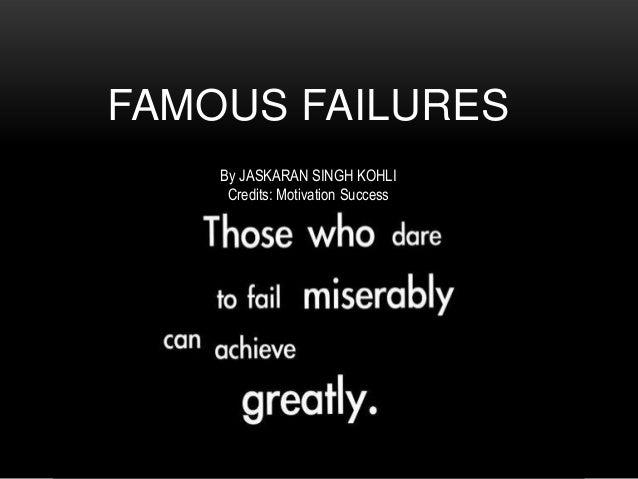 FAMOUS FAILURES By JASKARAN SINGH KOHLI Credits: Motivation Success