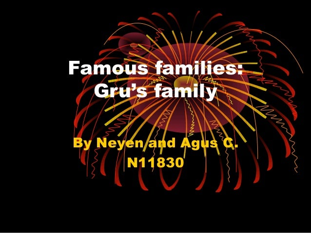 Famous families: Gru's family By Neyen and Agus C. N11830