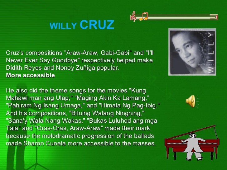 """WILLY CRUZCruzs compositions """"Araw-Araw, Gabi-Gabi"""" and """"IllNever Ever Say Goodbye"""" respectively helped makeDidith Reyes a..."""