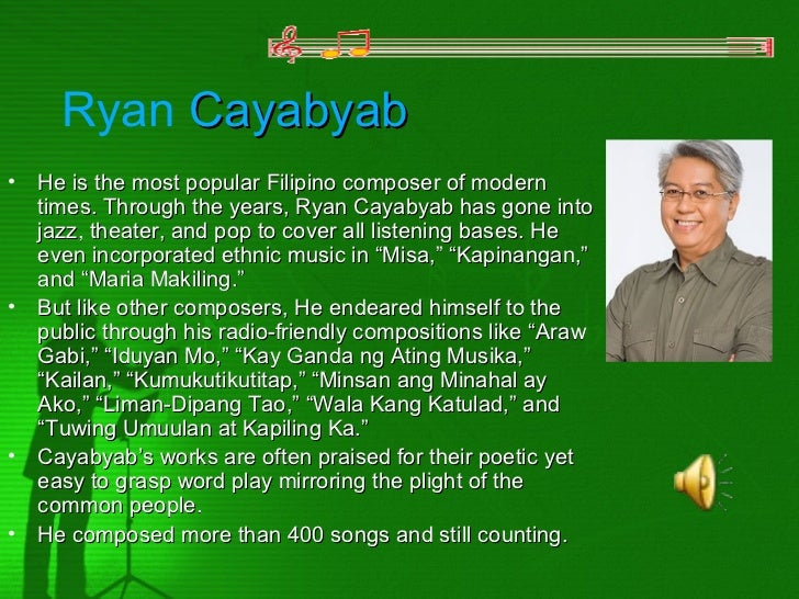 Ryan Cayabyab•   He is the most popular Filipino composer of modern    times. Through the years, Ryan Cayabyab has gone in...