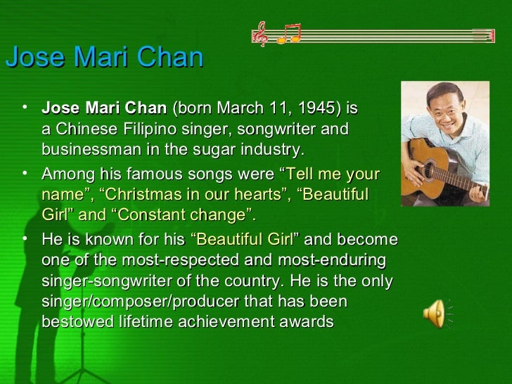 Jose Mari Chan • Jose Mari Chan (born March 11, 1945) is   a Chinese Filipino singer, songwriter and   businessman in the ...